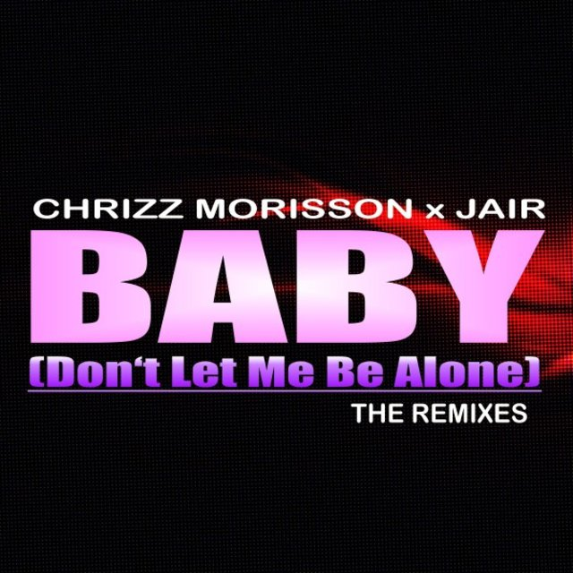 Baby (Don't Let Me Be Alone) [The Remixes]
