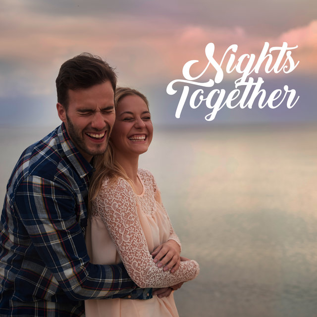 Nights Together - Sexy Instrumental Music for Couples in Love