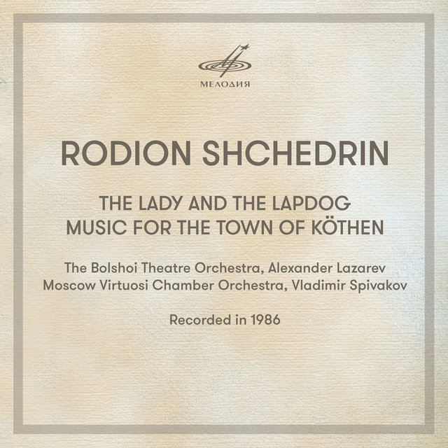 Shchedrin: The Lady and the Lapdog & Music For The Town of Köthen