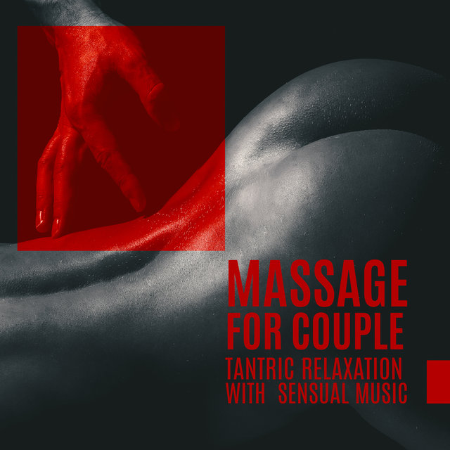 Massage for Couple – Tantric Relaxation with Sensual Music, Deep Body Regeneration