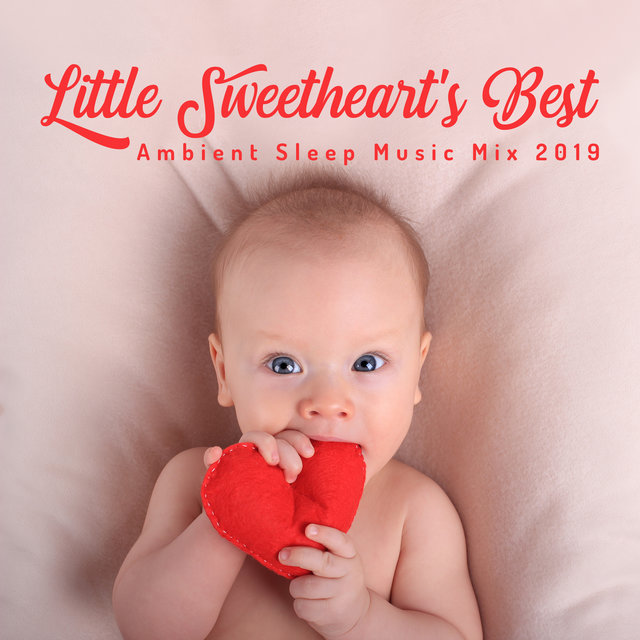 Little Sweetheart's Best Ambient Sleep Music Mix 2019