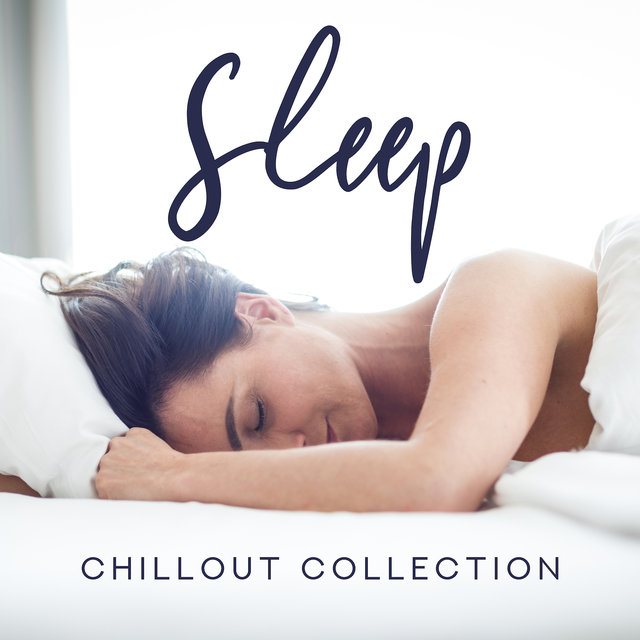 Sleep Chillout Collection – 15 Songs for a Dream, a Journey or a Nap