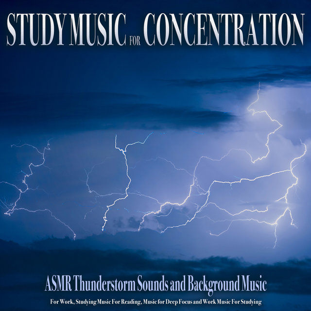Study Music For Concentration: ASMR Thunderstorm Sounds and Background Music For Work, Studying Music For Reading, Music for Deep Focus and Work Music For Studying