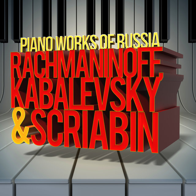 Rachmaninoff, Kabalevsky & Scriabin: The Piano Works of Russia: