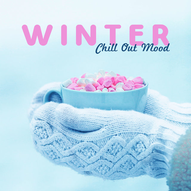Winter Chill Out Mood – 15 Deep Chill Out Vibes Perfect for Total Relax, Lounge Music, Sensual Beats, Chill Out 2020