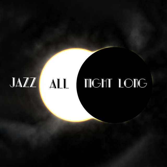 Jazz All Night Long: Collection of Best 2019 Jazz Instrumentals, Smooth Vibes Created for Elegant Cafes and Restaurant, Expensive Hotel Lounge, Luxury Dinner Party & Jazz Concert