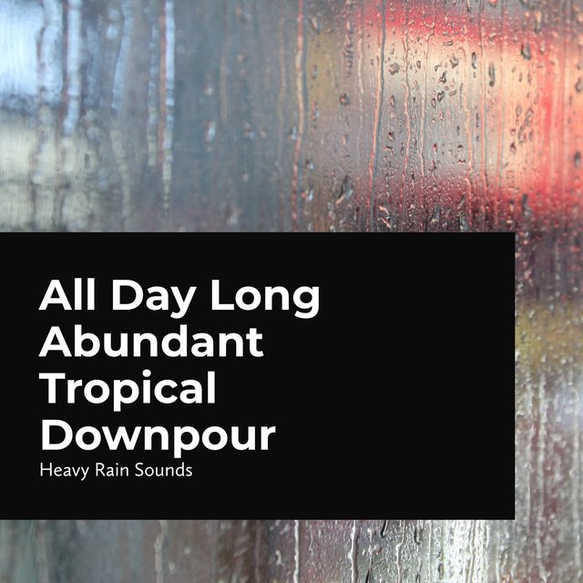 All Day Long Abundant Tropical Downpour