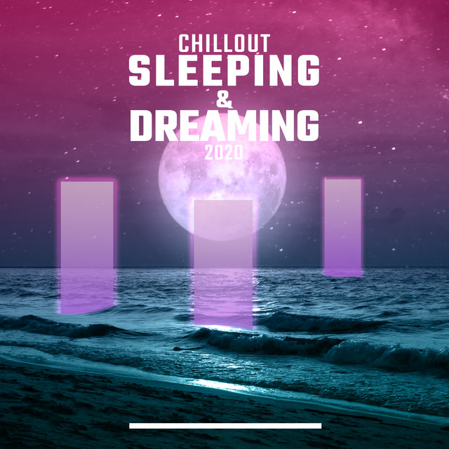Chillout Sleeping & Dreaming 2020