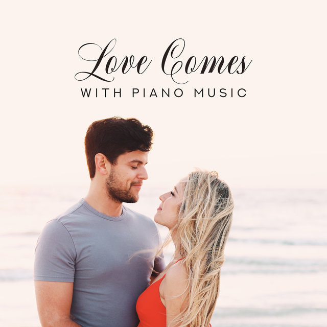 Love Comes with Piano Music: 2019 Jazz Piano Sensual Melodies, Delicate Music Full of Love Perfect When You Miss Someone, Think About Someone Special or Spend Romantic Time with Love