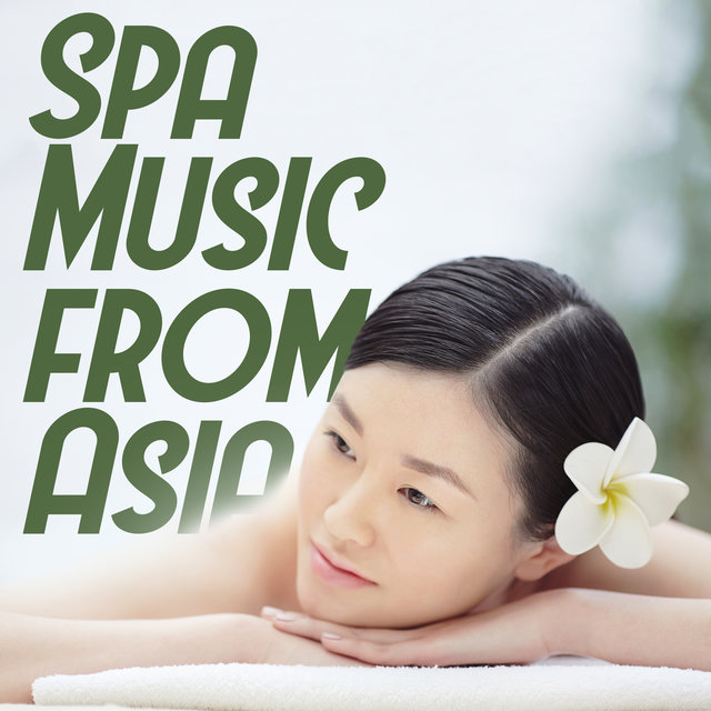 Spa Music from Asia - Relaxing Sounds to Relax and Unwind from the Farthest Corners of Asia