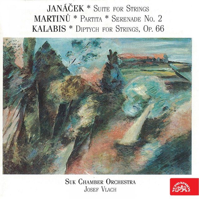 Janáček: Suite for Strings - Martinů: Partita, Serenade No. 2 - Kalabis: Diptych for Strings