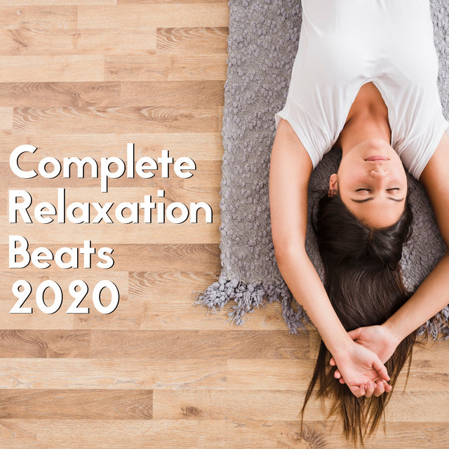 Complete Relaxation Beats 2020 – Relaxing Vibes to Calm Down, Rest, Chillout Hits 2020, Music for Deep Relaxation