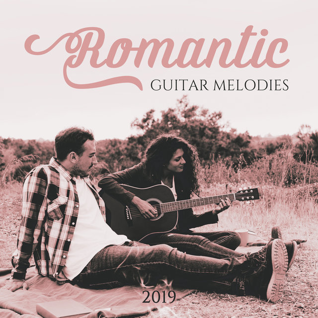 Romantic Guitar Melodies 2019: Instrumental Sounds with Gentle Melodies of Guitar, Relaxing Moments, Romantic Time, Jazz Music