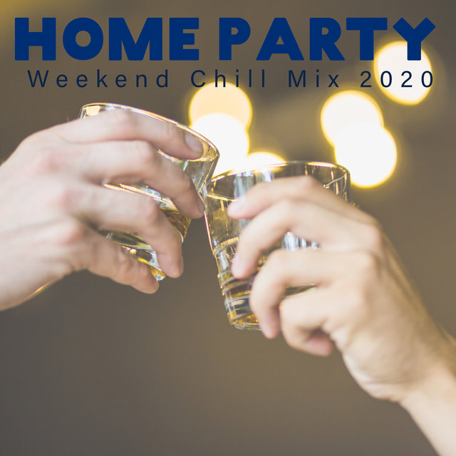 Home Party Weekend Chill Mix 2020