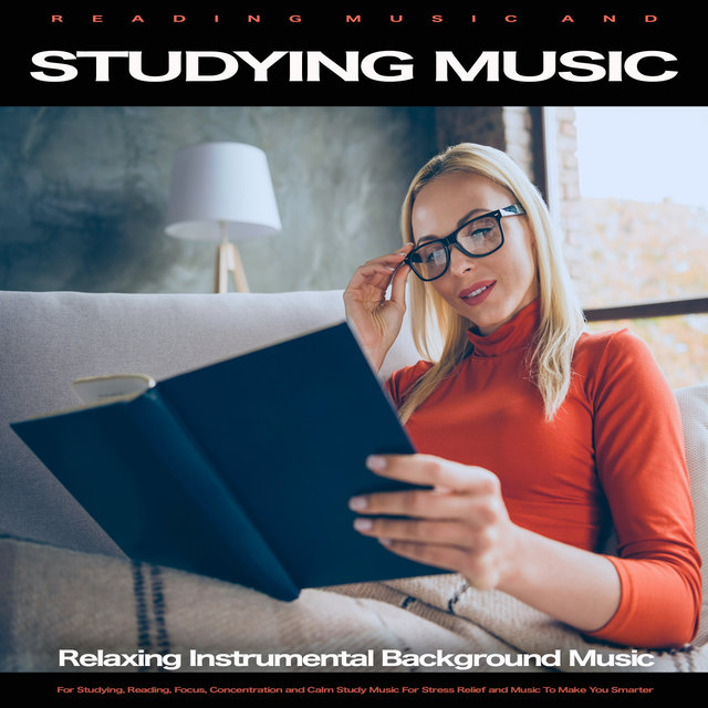 Reading Music and Studying Music: Relaxing Instrumental Background Music For Studying, Reading, Focus, Concentration and Calm Study Music For Stress Relief and Music To Make You Smarter