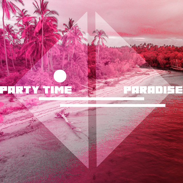 Party Time Paradise - Crazy Summer Beach Party, Wonderful EDM, Chillout Lounge, Ambient Light, Deep Vibes, Leave the Future Behind, Tropical Party