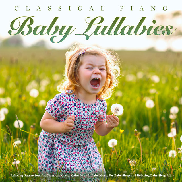 Classical Piano Baby Lullabies - Relaxing Nature Sounds, Classical Music, Calm Baby Lullaby Music For Baby Sleep and Relaxing Baby Sleep Aid