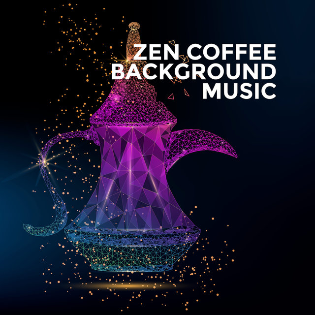 ZEN Coffee Background Music: Oriental Zen Melodies for Morning Coffee or Complete Relaxation