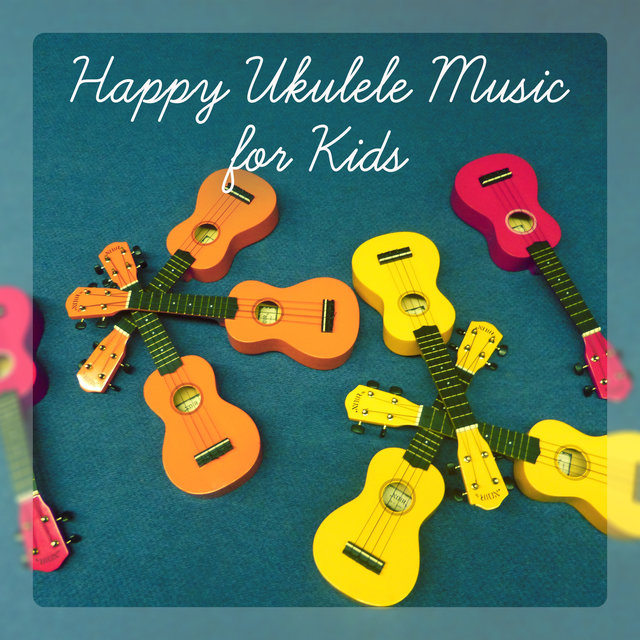 Happy Ukulele Music for Kids - Classroom, Relaxation, Morning Wake Up, Playground