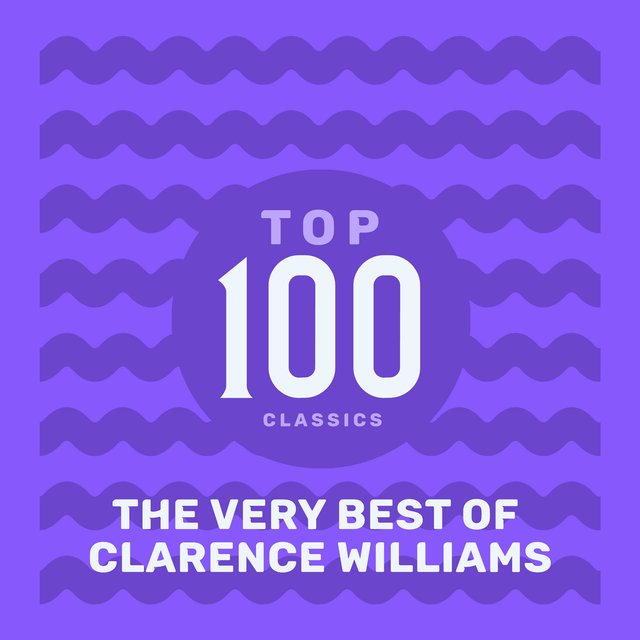 Top 100 Classics - The Very Best of Clarence Williams