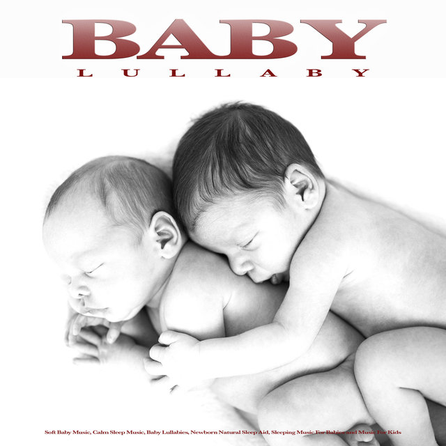 Baby Lullaby: Soft Baby Music, Calm Sleep Music, Baby Lullabies, Newborn Natural Sleep Aid, Sleeping Music For Babies and Music For Kids