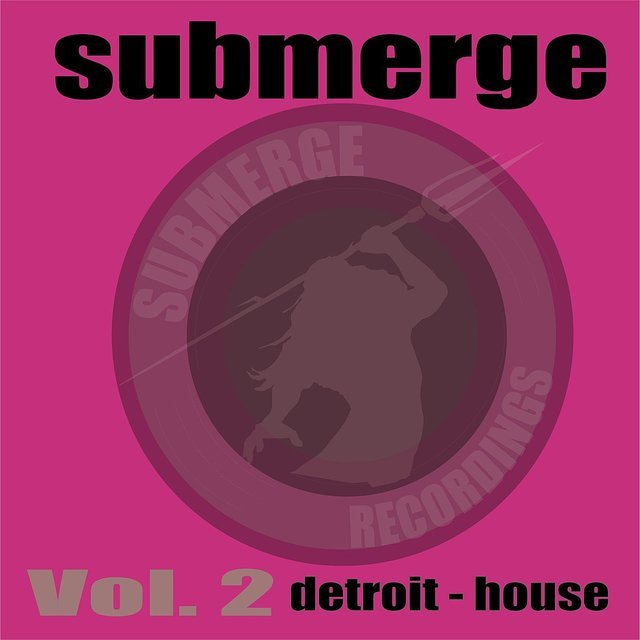 Submerge Vol.2:Detroit House
