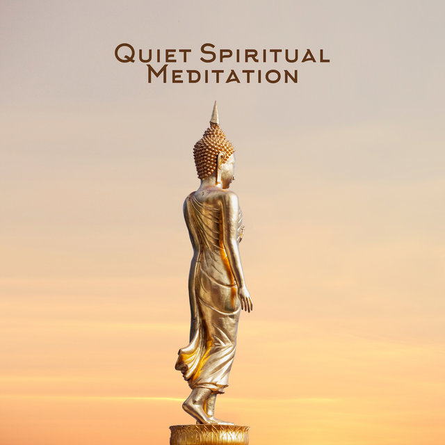 Quiet Spiritual Meditation: Relaxing Music for Buddhist Meditation, Yoga Practice, Inner Cleansing and Release from the Negative Influence of Thoughts and Emotions
