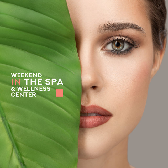 Weekend in the Spa & Wellness Center: 2019 Ambient Chill New Age Music for Perfect Relaxation in the Spa & Wellness, Healing Treatments, Hot Oil Massage, Aromatherapy