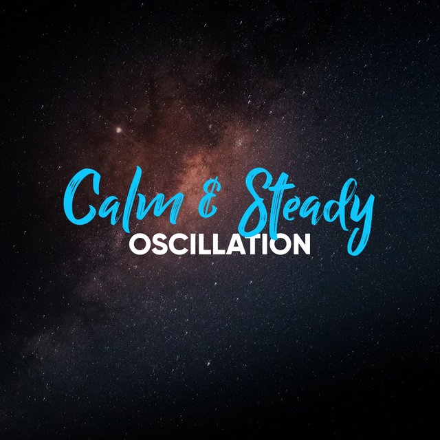 # Calm & Steady Oscillation