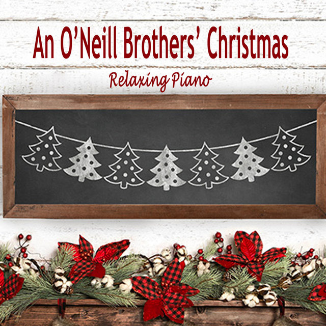 An O'Neill Brothers' Christmas - Relaxing Piano