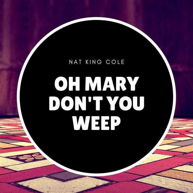 Oh Mary Don't You Weep