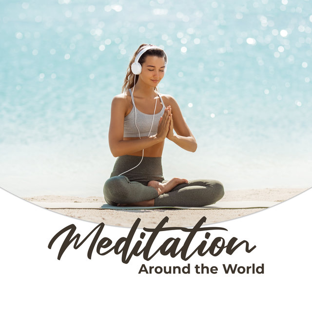 Meditation Around the World: 2020 Collection of New Age Music with Characteristic Sounds from Around the World, Songs for Meditation, Yoga and Contemplation