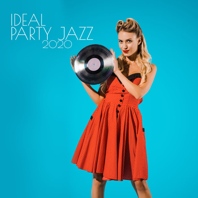 Ideal Party Jazz 2020: Instrumental Jazz Music, Party Music, Have Fun, Dance Rhythms, Night Jazz Music, Cocktails, Relaxation