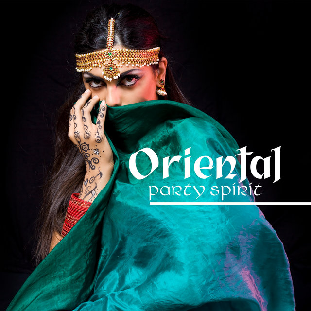 Oriental Party Spirit - Exotic Rhythms, Chillout Lounge, Oasis of Arabic Sounds