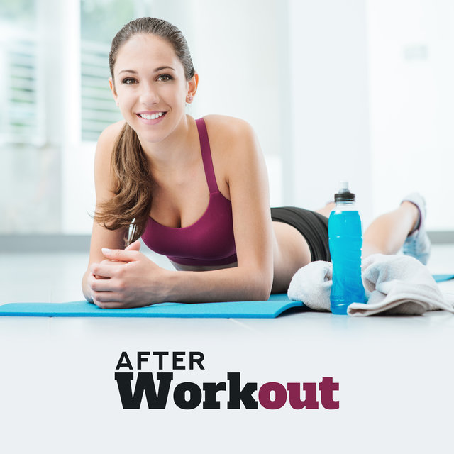 After Workout: Chillout Music for Unwinding, Relaxation and Rest after an Increased Physical Effort