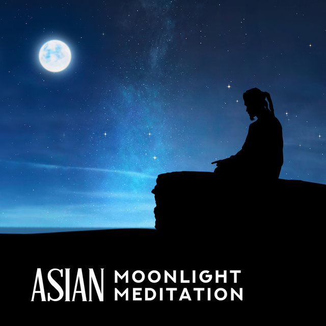Asian Moonlight Meditation: New Age Music Mix with Oriental Sounds, Noises Straight from Asia, Chinese Meditation, Yoga, Zen, Mantra, Chakra Healing