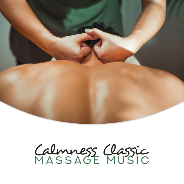 Calmness Classic Massage Music: New Age 2019 Sensual Sounds for Relaxation, Wellness & Spa Songs