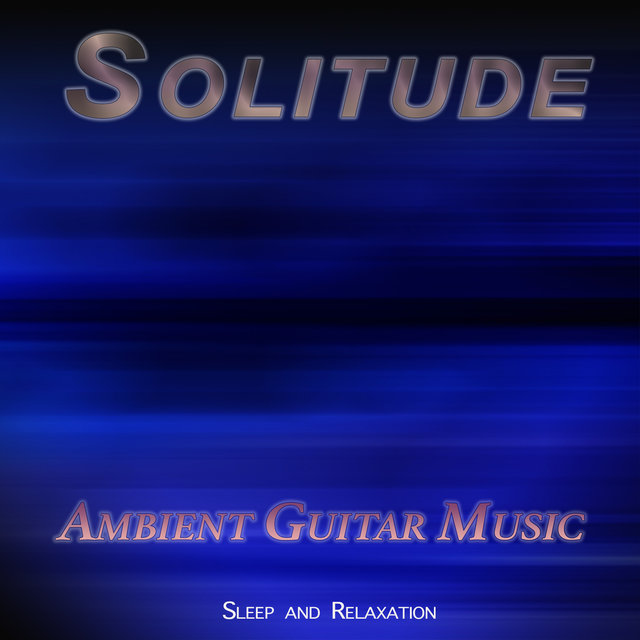 Solitude: Ambient Guitar Music For Sleep and Relaxation