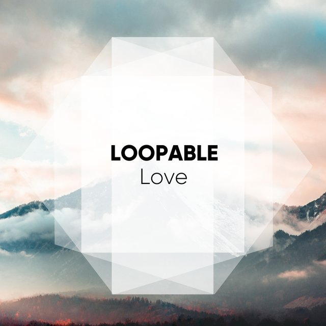 #Loopable Love