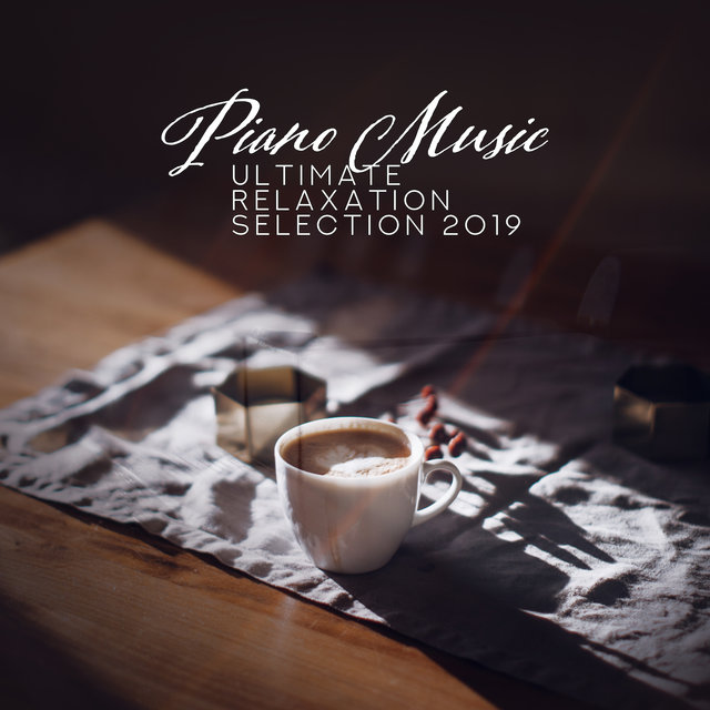 Piano Music Ultimate Relaxation Selection 2019