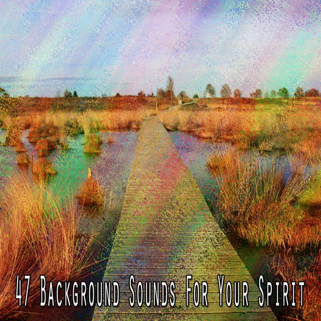 47 Background Sounds for Your Spirit