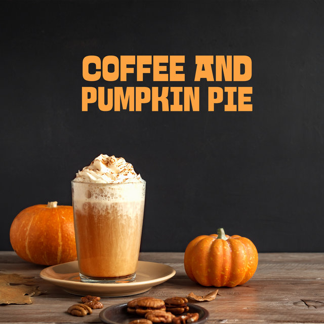Coffee and Pumpkin Pie - Cheerful Autumn Jazz Dedicated to Cafes and Coffee Shops
