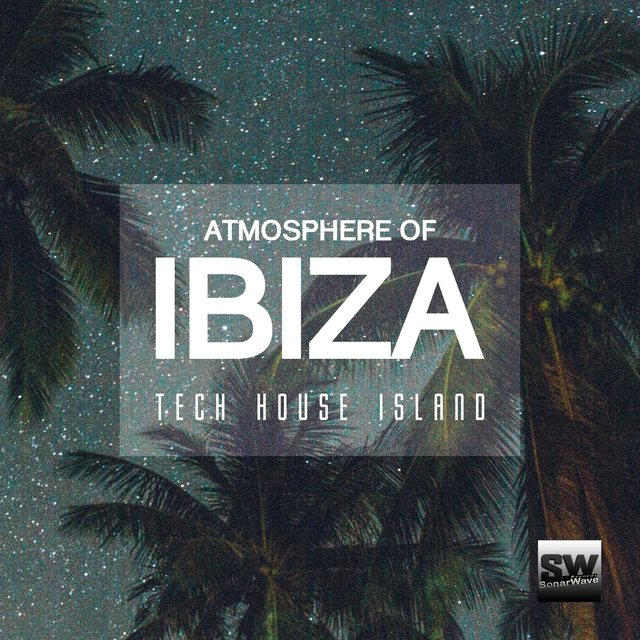 Atmosphere Of Ibiza (Tech House Island)