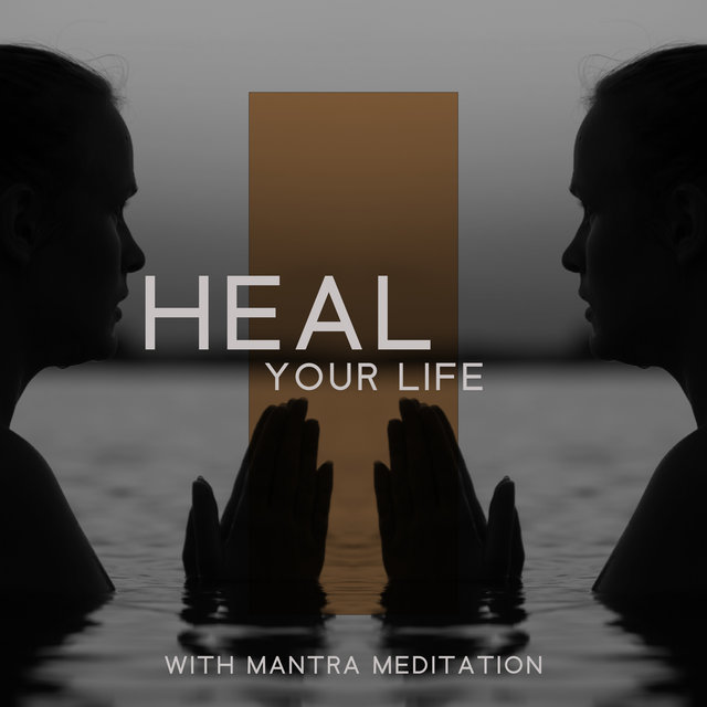 Heal Your Life With Mantra Meditation - Chakra Healing Music Balances Your Most Vital Elements in Your Body Which Helps in Healing Your Soul, Positive Energy & Deep Inner Peace