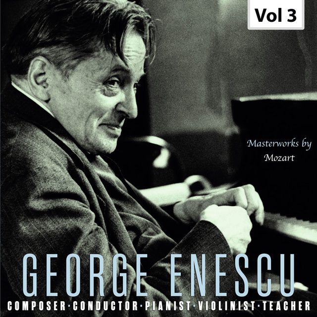 Enescu: Composer, Conductor, Pianist, Violinist & Teacher, Vol. 3 (Live)