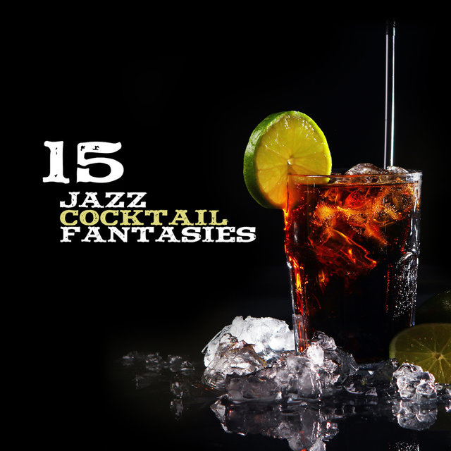 15 Jazz Cocktail Fantasies: 2019 Instrumental Smooth Swing Jazz Music Perfect for Elegant Cocktail Party, Spending Happy Time with Friends & Love in the Restaurant, Cafe or Jazz Club