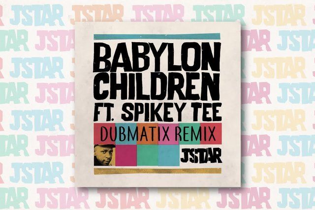 Jstar Ft. Spikey Tee - Babylon Children (Dubmatix Remix)