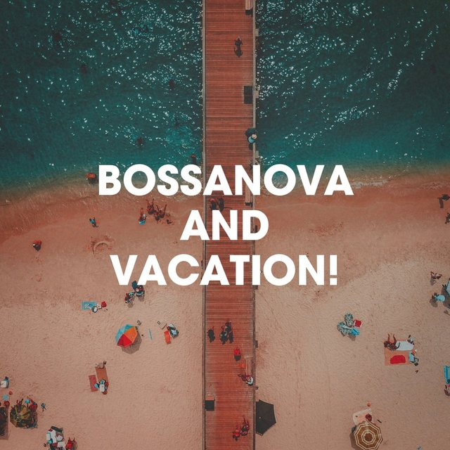 Bossanova And Vacation!