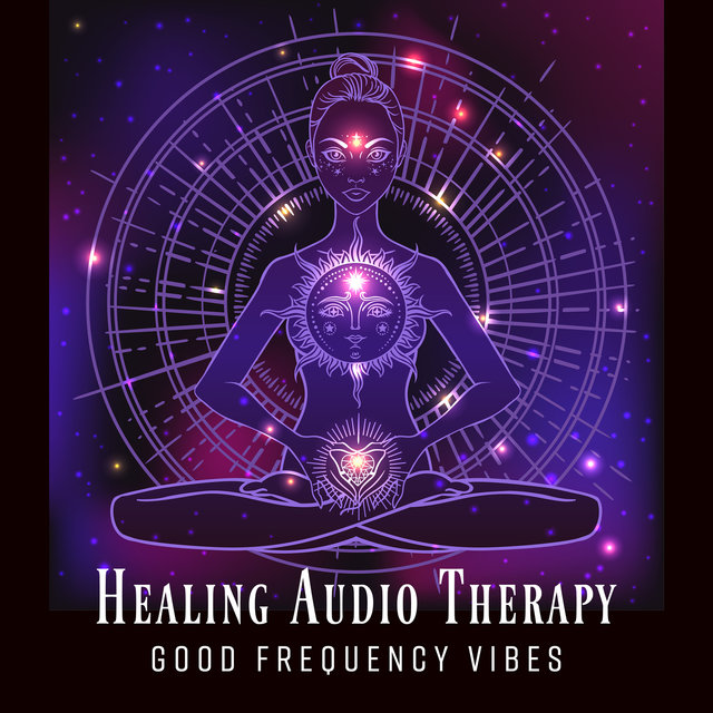 Healing Audio Therapy: Good Frequency Vibes - Meditation, Positive Thinking, Peace of Mind, Excellent Energies & Relaxing Music