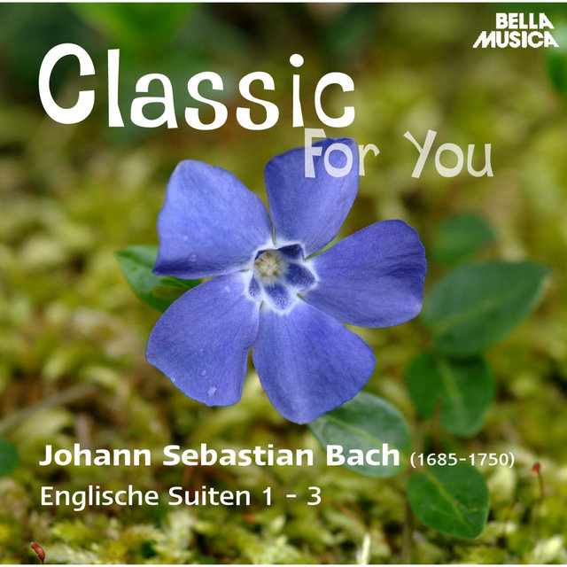 Classic for You: Bach: Englische Suiten 1 - 3